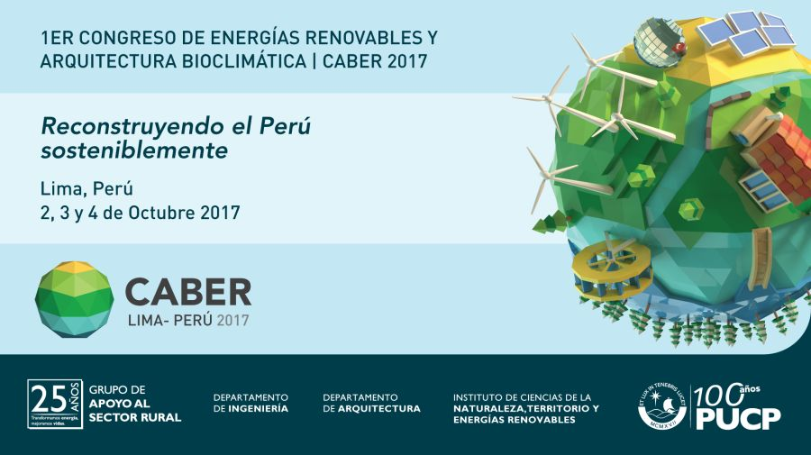 """Primer Congreso de Energías Renovables y Arquitectura Bioclimática (CABER 2017): """"Reconstruyendo el Perú sosteniblemente""""."""